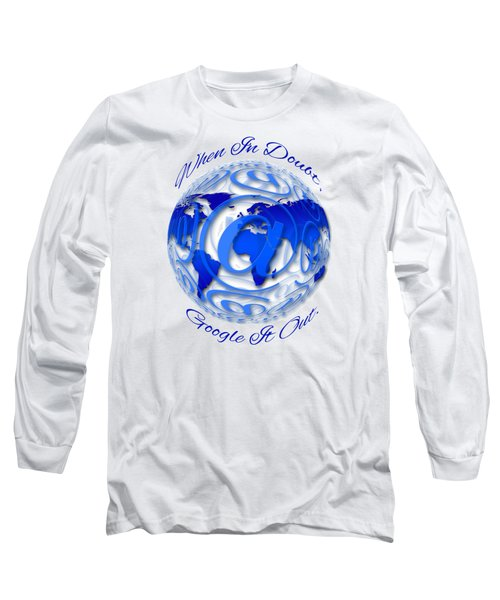 When In Doubt, Google It Out.  Long Sleeve T-Shirt