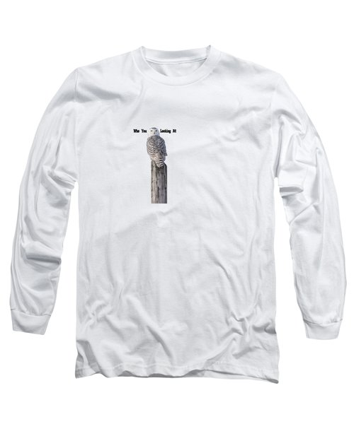 Who You Looking At Long Sleeve T-Shirt