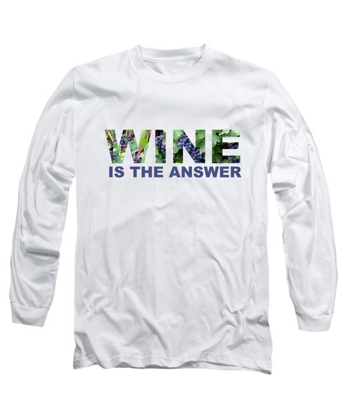 Wine Is The Answer Long Sleeve T-Shirt by Laura Kinker