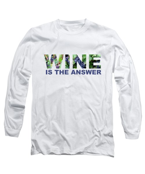 Wine Is The Answer Long Sleeve T-Shirt