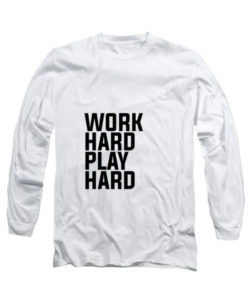 Work Hard Play Hard - Typography - Minimalist Print - Black And White Long Sleeve T-Shirt
