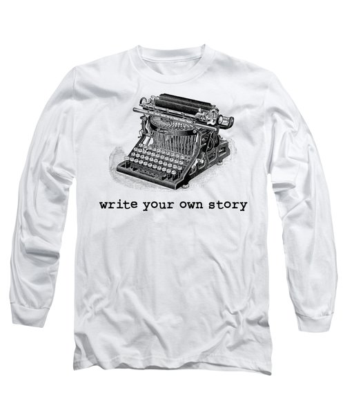 Write Your Own Story T-shirt Long Sleeve T-Shirt by Edward Fielding