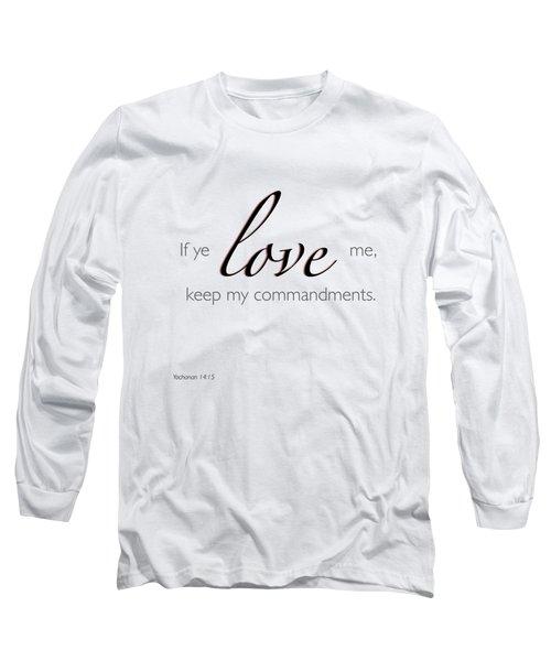 Yochanan 14-15 If You Love Me Long Sleeve T-Shirt