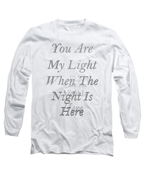 You Are My Light Long Sleeve T-Shirt by Steve Taylor