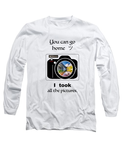 You Can Go Home I Took All The Pictures Long Sleeve T-Shirt