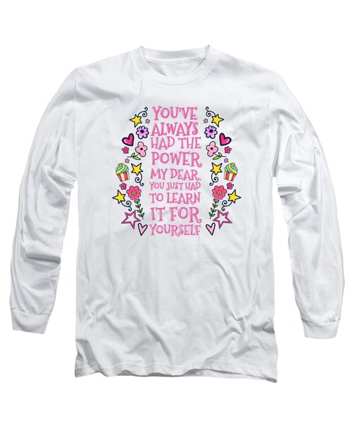 You Have Always Had The Power Long Sleeve T-Shirt