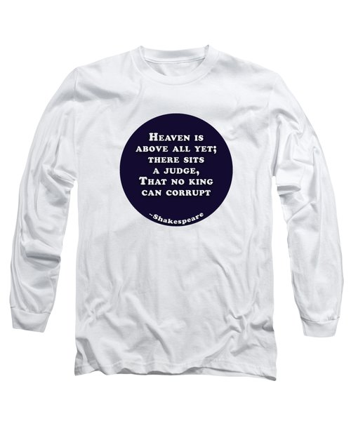 Heaven Is Above All #shakespeare #shakespearequote Long Sleeve T-Shirt