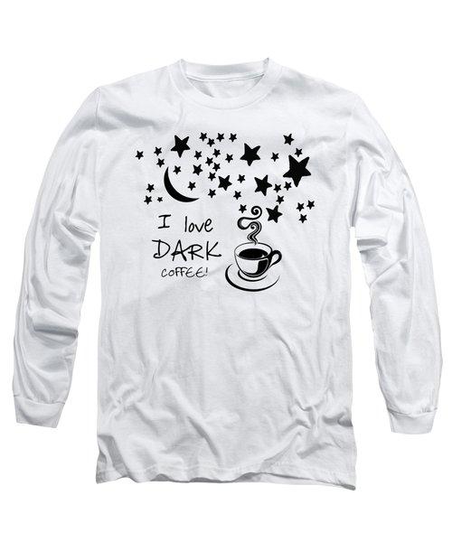 I Love Dark Coffee - T-shirt Long Sleeve T-Shirt