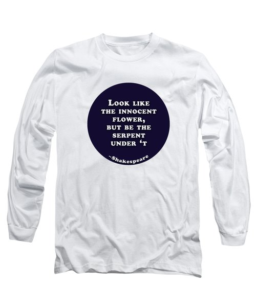 Look Like The Innocent Flower #shakespeare #shakespearequote Long Sleeve T-Shirt