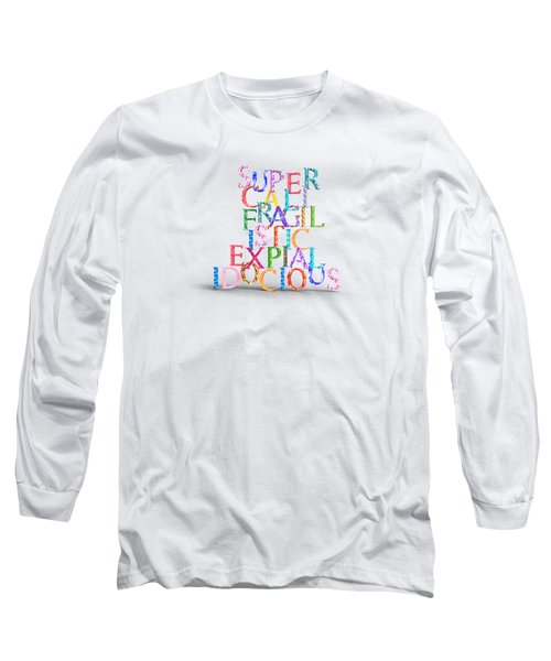 Supercalifragilisticexpialidocious Long Sleeve T-Shirt