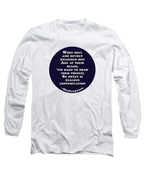 When Holy And Devout Religious Men #shakespeare #shakespearequote Long Sleeve T-Shirt