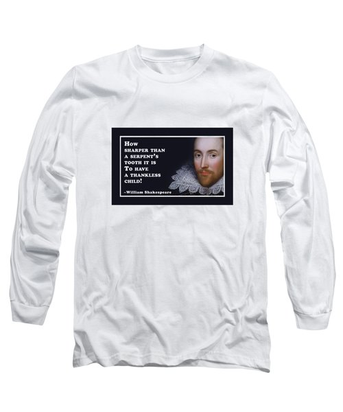 How Sharper #shakespeare #shakespearequote Long Sleeve T-Shirt