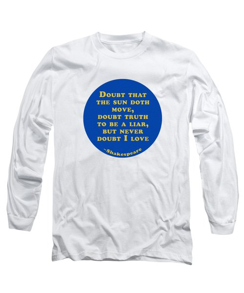 Doubt That The Sun Doth Move #shakespeare #shakespearequote Long Sleeve T-Shirt