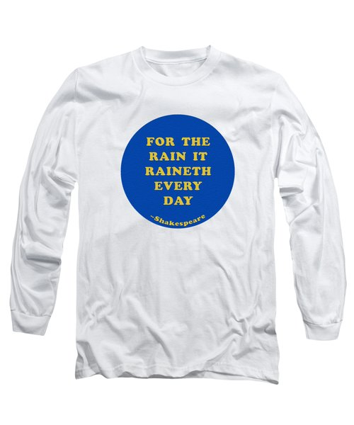 For The Rain It Raineth Every Day #shakespeare #shakespearequote Long Sleeve T-Shirt
