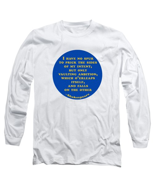 I Have No Spur #shakespeare #shakespearequote Long Sleeve T-Shirt