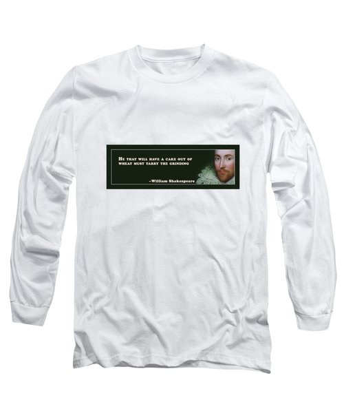 He That Will Have A Cake #shakespeare #shakespearequote Long Sleeve T-Shirt