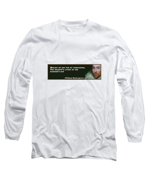 Mislike Me Not For My Complexion #shakespeare #shakespearequote Long Sleeve T-Shirt