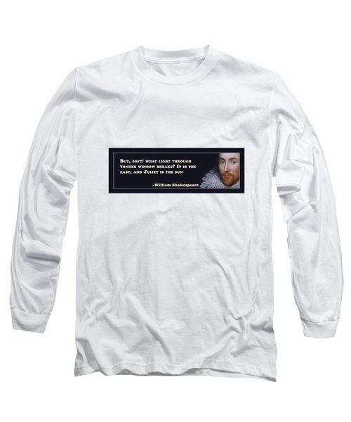 What Light Through Yonder Window Breaks? #shakespeare #shakespearequote Long Sleeve T-Shirt