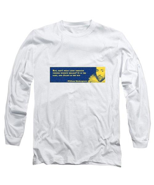 What Light Through Yonder Window Breaks? #shakespeare #shakespearequote Long Sleeve T-Shirt
