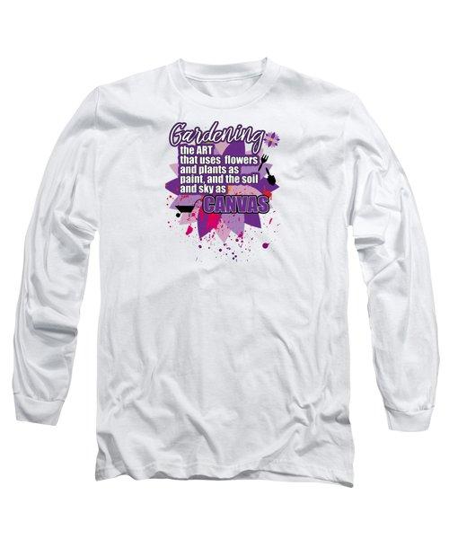 Garden Quotes Long Sleeve T-Shirt