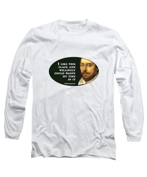 I Like This Place #shakespeare #shakespearequote Long Sleeve T-Shirt