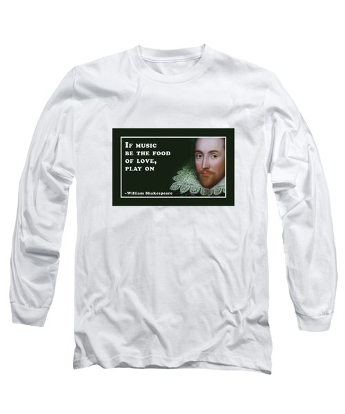 If Music Be The Food Of Love #shakespeare #shakespearequote Long Sleeve T-Shirt