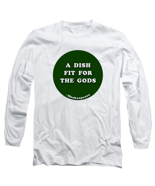 A Dish Fit For The Gods #shakespeare #shakespearequote Long Sleeve T-Shirt