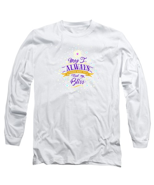 Always Find My Bliss Long Sleeve T-Shirt