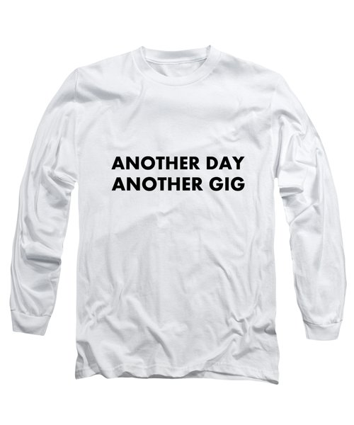 Another Day Another Gig Bk Long Sleeve T-Shirt