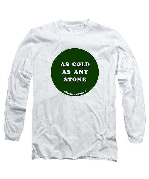 As Cold As Any Stone #shakespeare #shakespearequote Long Sleeve T-Shirt