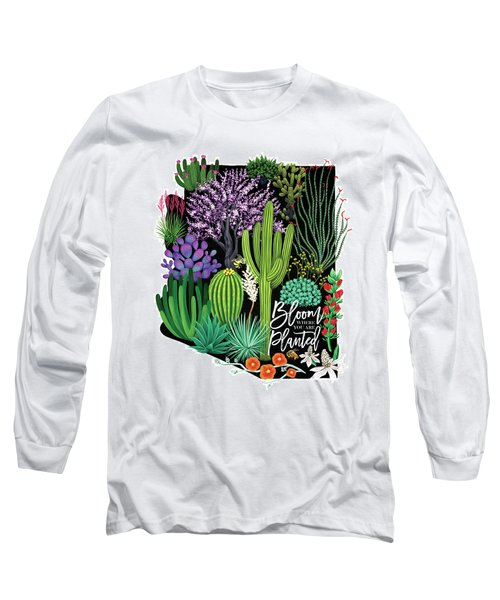 Bloom Where You Are Planted - Arizona Long Sleeve T-Shirt
