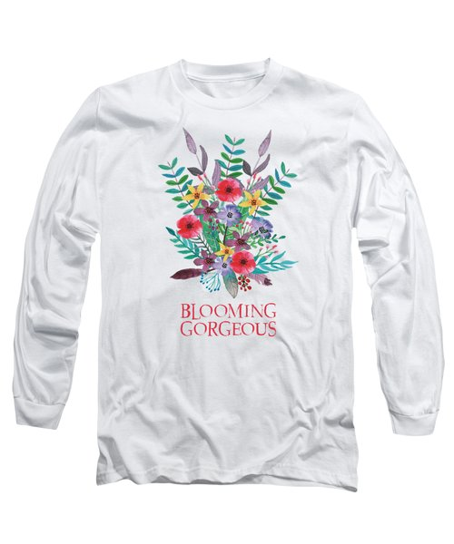 Blooming Gorgeous Long Sleeve T-Shirt