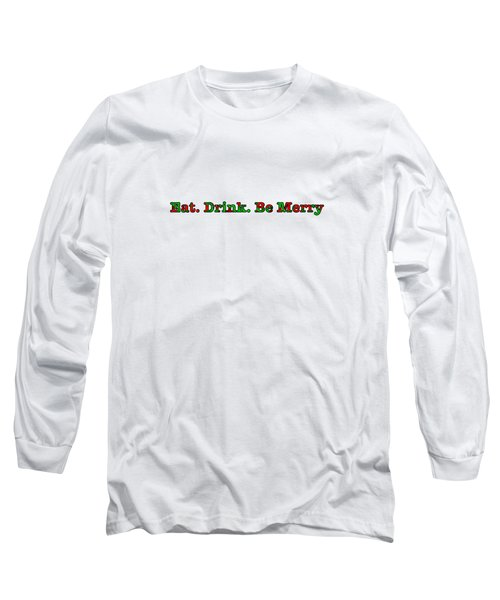 Christmas Slogan - Eat Drink Be Merry Long Sleeve T-Shirt