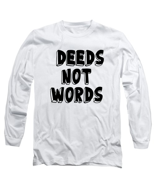 Deeds Not Words - Conscious Quote Prints Long Sleeve T-Shirt