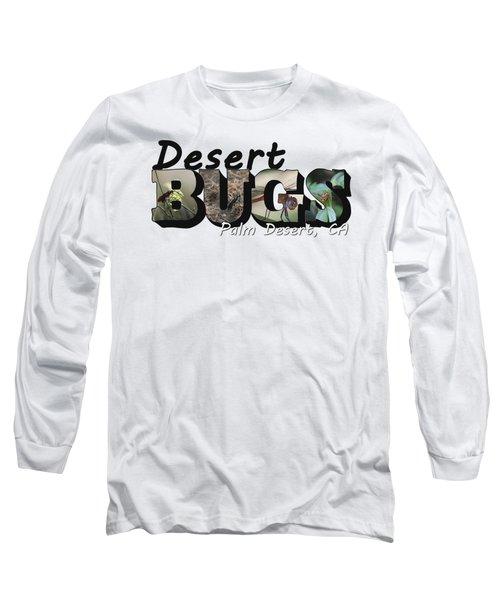 Desert Bugs Big Letter Long Sleeve T-Shirt