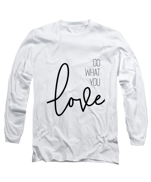 Do What You Love Long Sleeve T-Shirt
