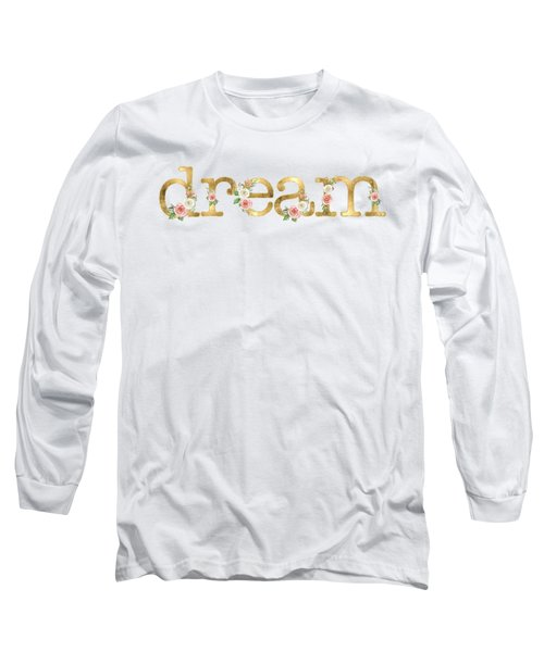 Dream - Blush Pink Floral Word Art Decor Long Sleeve T-Shirt