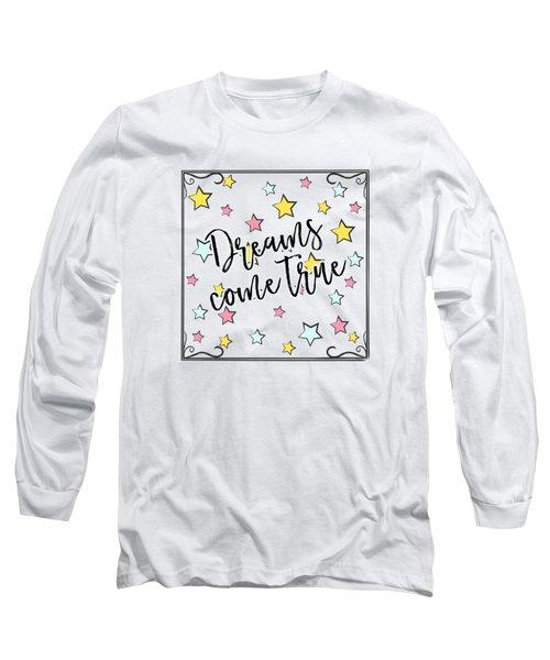 Dreams Come True - Baby Room Nursery Art Poster Print Long Sleeve T-Shirt
