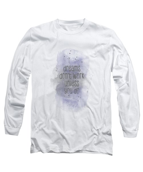 Dreams Don't Work Unless You Do - Watercolor Purple Long Sleeve T-Shirt