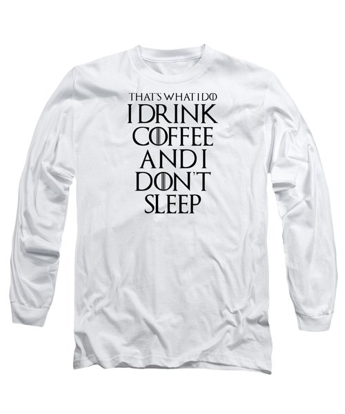 Drink Coffee Game Of Thrones Long Sleeve T-Shirt