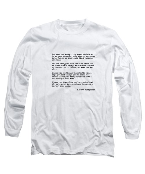 For What It's Worth - F Scott Fitzgerald Quote Long Sleeve T-Shirt
