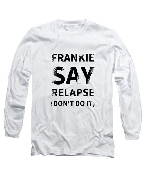 Frankie Say Relapse - Don't Do It Long Sleeve T-Shirt