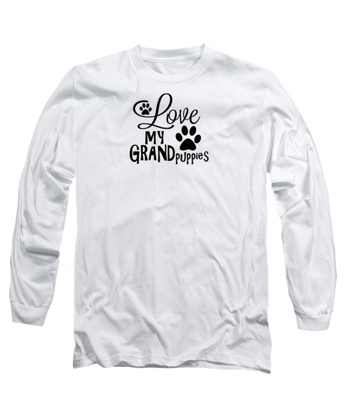 Fun Dog Gifts And Ideas Love My Grandpuppies Long Sleeve T-Shirt