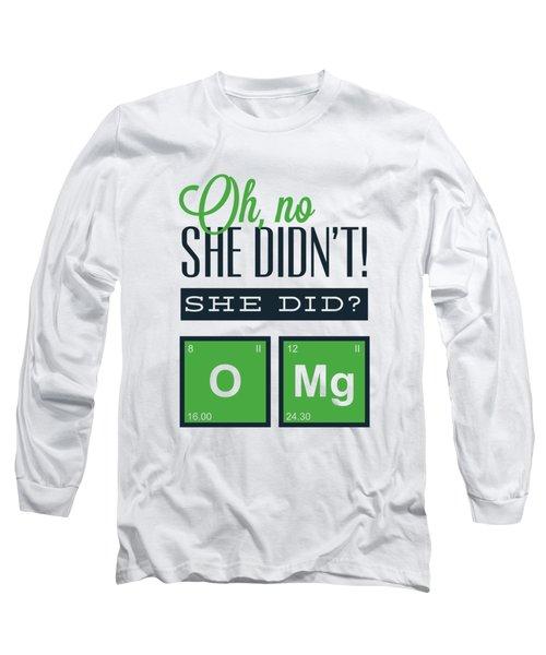 Funny Chemistry Joke Omg Long Sleeve T-Shirt