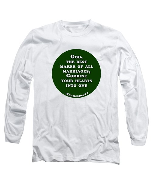 God, The Best Maker #shakespeare #shakespearequote Long Sleeve T-Shirt