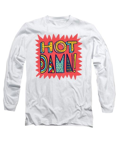 Hot Damn Long Sleeve T-Shirt