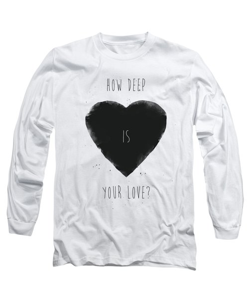 How Deep Is Your Love? Long Sleeve T-Shirt