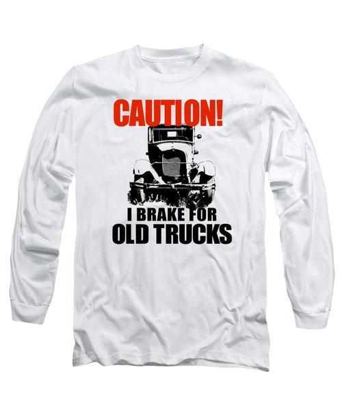 I Brake For Old Trucks Long Sleeve T-Shirt