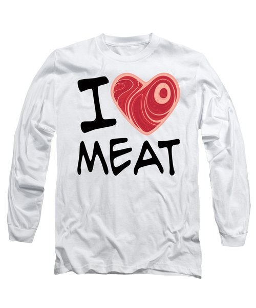 I Love Meat Long Sleeve T-Shirt