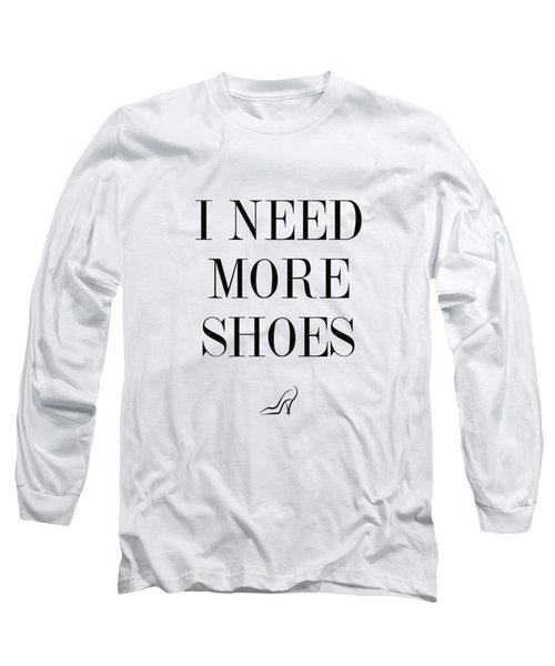 I Need More Shoes Long Sleeve T-Shirt